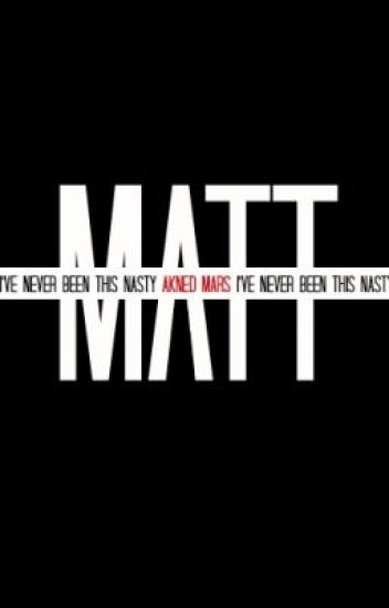 I've never been this nasty (MATT DE ANGELO)