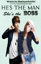 He's the Man. She's the Boss. (COMPLETED) by iamalyssacabrera