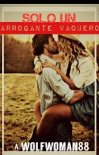 Sólo un arrogante vaquero... by wolfwoman88