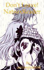 Don't Leave! NatsuxReader by animegirl4444
