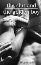 The Slut and The Golden Boy [ROUGHLY EDITED. WAS WRITTEN 3-4 YEARS AGO. BY TESS] by tess-tessdemon