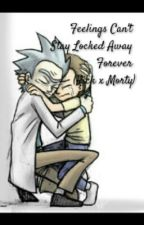 Feelings Can't Stay Locked Away Forever..(Rick X Morty) by PinkieAmyPie