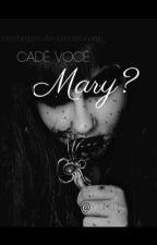 Cadê você Mary? #wattys2017 by YJJMJJ