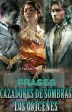 Frases Cazadores De Sombras: Los Orígenes. by TheMusicDied