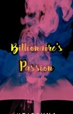 Billionaire's Passion (Editing)(#Wattys2017) by dhiane87