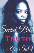 Secret Bitch: TRUTH (Part 2) by AjaSuNyia