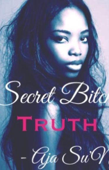Secret Bitch: TRUTH (Part 2)