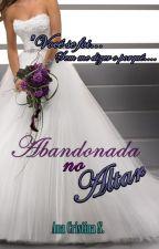 Abandonada no Altar by anna_cristina86