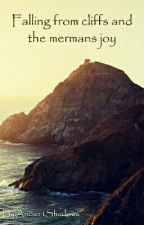 Falling from Cliffs and the Mermans Joy by AncientShadows