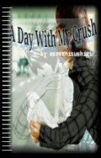 A DAY WITH MY CRUSH by asawanisushigirl