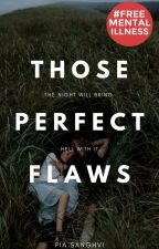 Those Perfect Flaws    ✓    PUBLISHED by pialikesbands