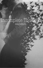 Incomplete Thoughts by AlmiraFaith