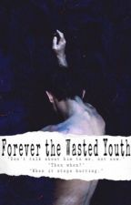 forever the wasted youth •• [#wattys2018] by fairyffluff