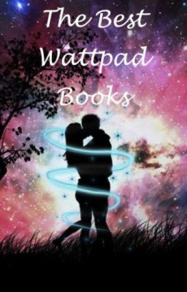The Best Wattpad Books!!