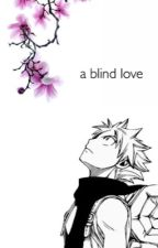 Fairy Tail: A Blind Love by TheKonfusingKK