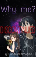 Why Me? || Kirito X Reader || FINISHED/DISCONTINUED by GoddessOfImagine
