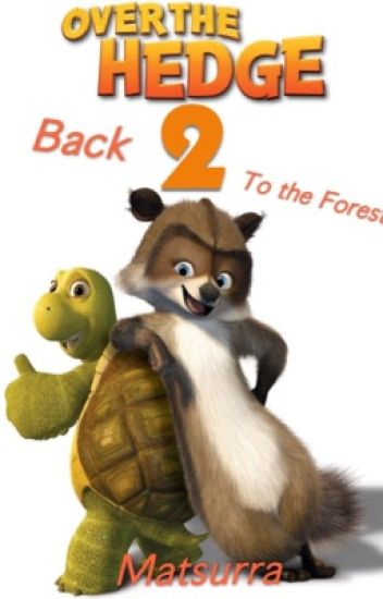 over the hedge 2 back 2 the forest matsurra wattpad