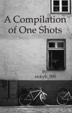 A Compilation of One Shots by rickyb_500