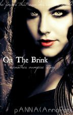 On The Brink (Vampire story) by 8txigxkg