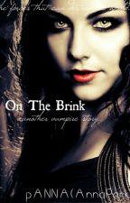 On The Brink (Vampire story) by 8txigxkg