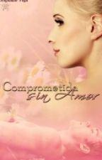 Comprometida sin amor by LovenessButterfly