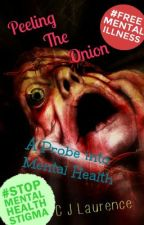 Peeling The Onion - A Probe into Mental Health (On Hold until Summer '16) by CJLaurence