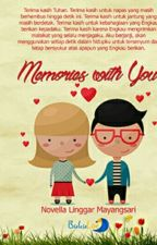 Memories with You (SELESAI) by NovellaLinggar