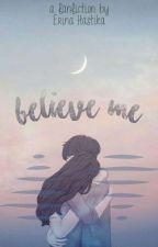 Believe Me [On Editing] by erinaaaaaaaaa