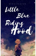 Little Blue Riding Hood (Dipper Gleeful x Reader) by dipcifica143