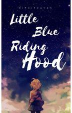 Little Blue Riding Hood (Dipper Gleeful x Reader) by dipcifica143