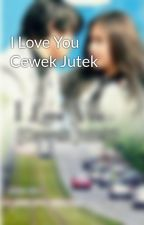 I Love You Cewek Jutek by devstories_