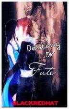 DESTINY or FATE (Hiatus) by BlackRedHat