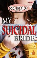 My Suicidal Bride (COMPLETED) by SkyFlake_Morales