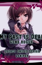 My Past is Dead Book III Gone Rogue by Lsniper