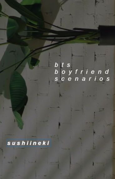 What If...? (BTS Boyfriend Scenarios)