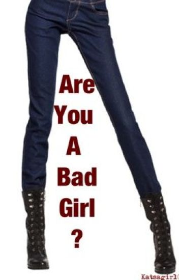 are you a bad girl?