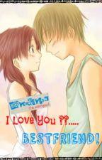 I Love You ??.....Bestfriend! [Complete] by BryanReyes8