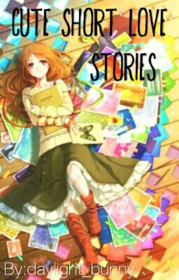 Cute Short Love Stories (CSLS)(10 stories completed)