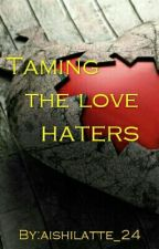 Taming the Love Haters by aishilatte_24