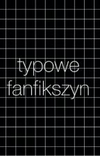 typowe fanfikszyn by yourfavgrl