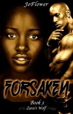 Forsaken (Book 3 of the Zara's Wolf Trilogy) BWWM by Joflower