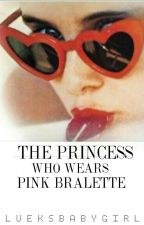 The Princess Who Wears Pink Bralette by lueksbabygirl