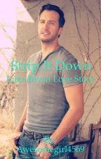 Strip It Down  (Luke Bryan Love story) by Awesomegirl4569
