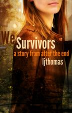 We Survivors [#Wattys2016] by ljthomas