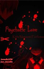 Psychotic Love by XxBandOtakuxX