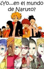 ¿Yo... En El Mundo De Naruto? [Boruto] [Editando...] by CamiUzumaki15