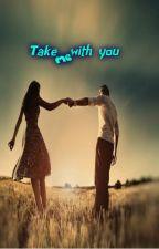 Take Me With You by blueforgotmenot