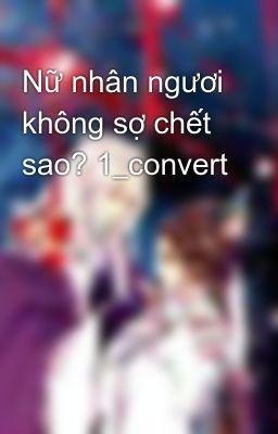 Nữ nhân ngươi không sợ chết sao? 1_convert