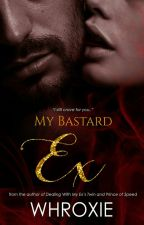 My Bastard Ex  (Soon To  Be  Published) by Whroxie