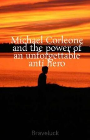 Michael Corleone and the power of an unforgettable anti hero by Braveluck